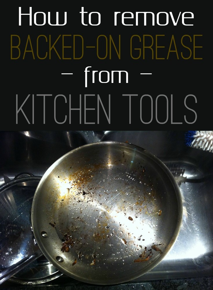How To Remove Backed On Grease From Kitchen Tools